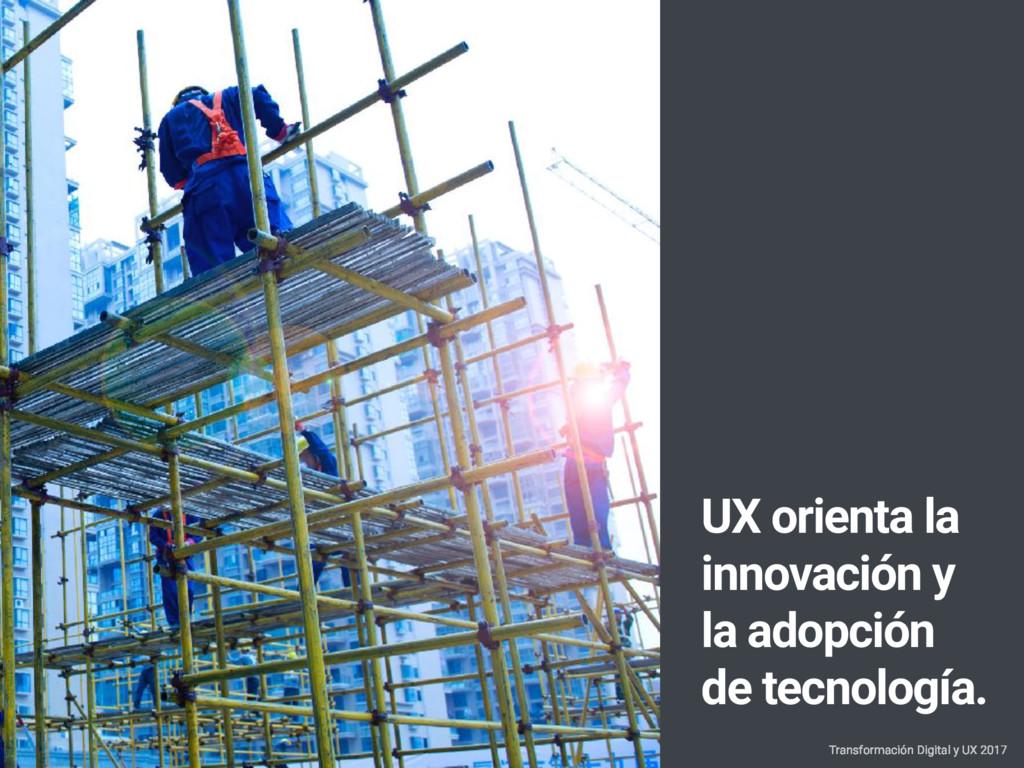 UX orienta la innovación y la adopción de tecno...