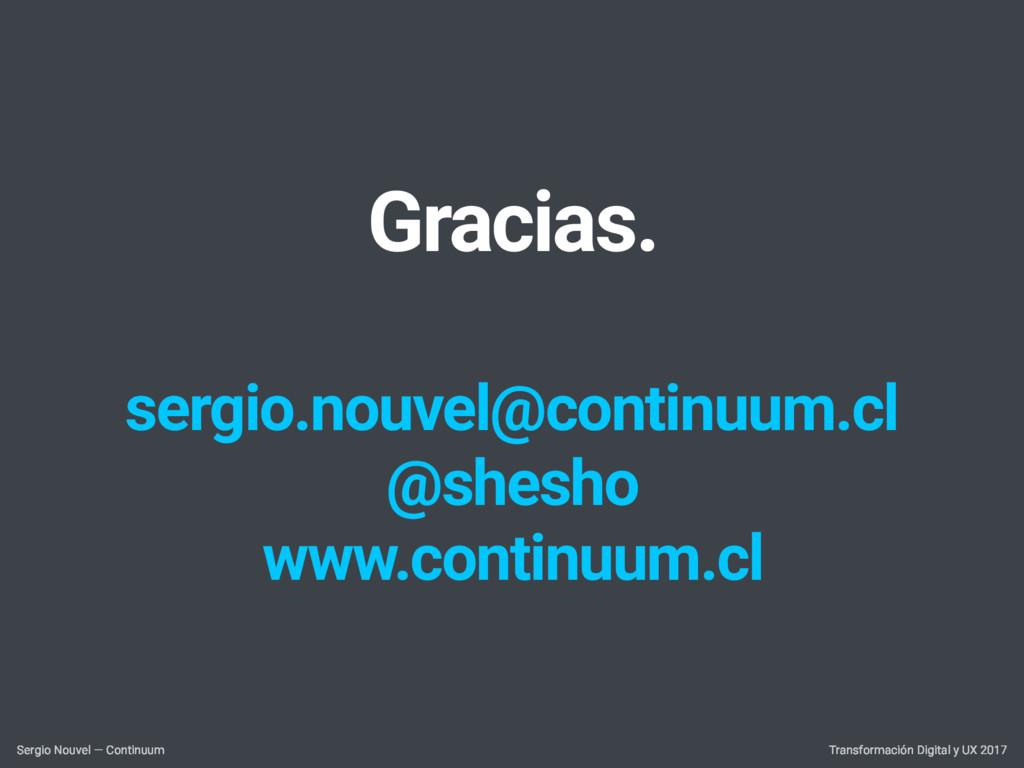 Gracias. sergio.nouvel@continuum.cl @shesho www...