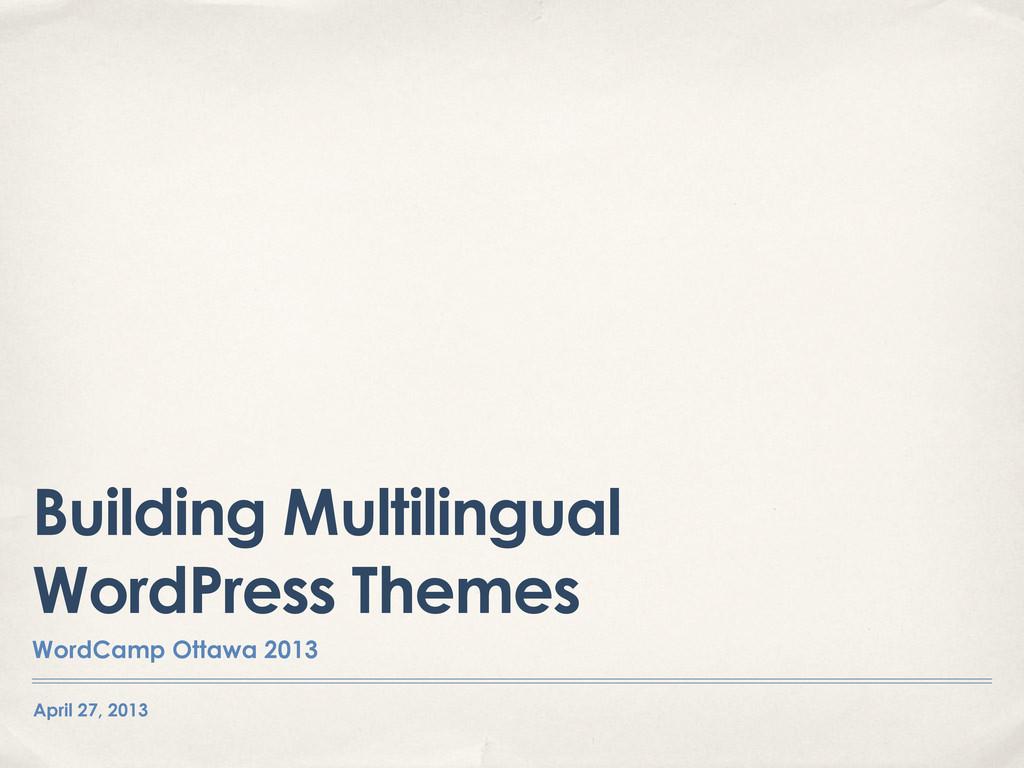 April 27, 2013 Building Multilingual WordPress ...