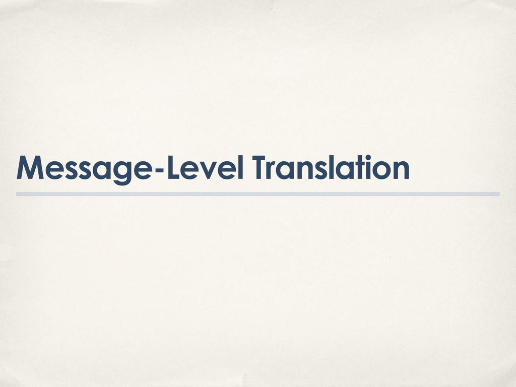 Message-Level Translation