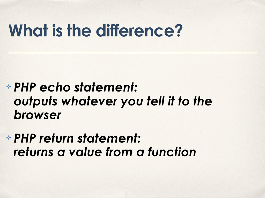 What is the difference? ❖ PHP echo statement: o...