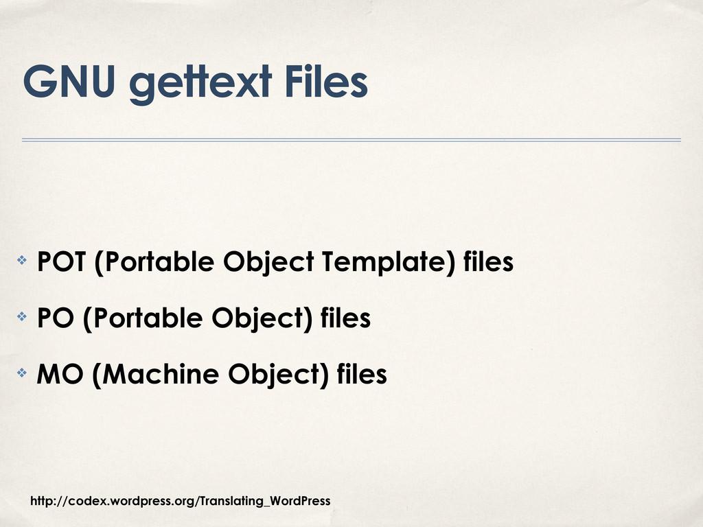 GNU gettext Files ❖ POT (Portable Object Templa...