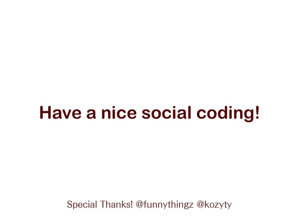 Have a nice social coding! 4QFDJBM5IBOLT!GVO...