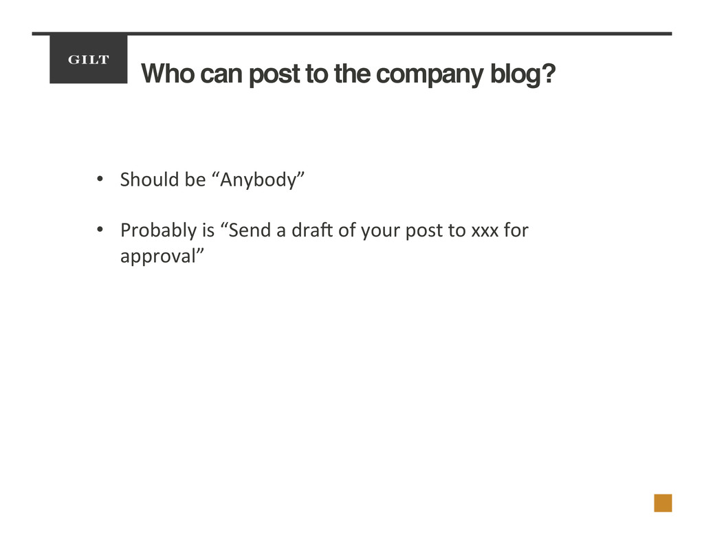Who can post to the company blog?! •  Should	