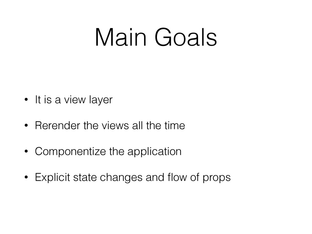 Main Goals • It is a view layer • Rerender the ...