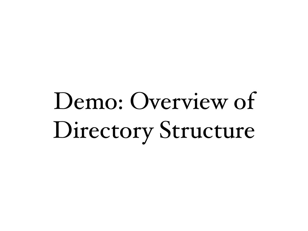 Demo: Overview of Directory Structure