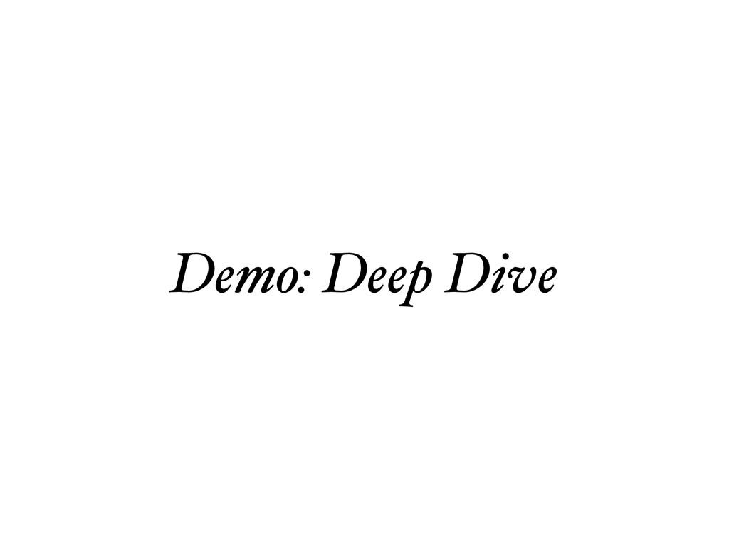 Demo: Deep Dive