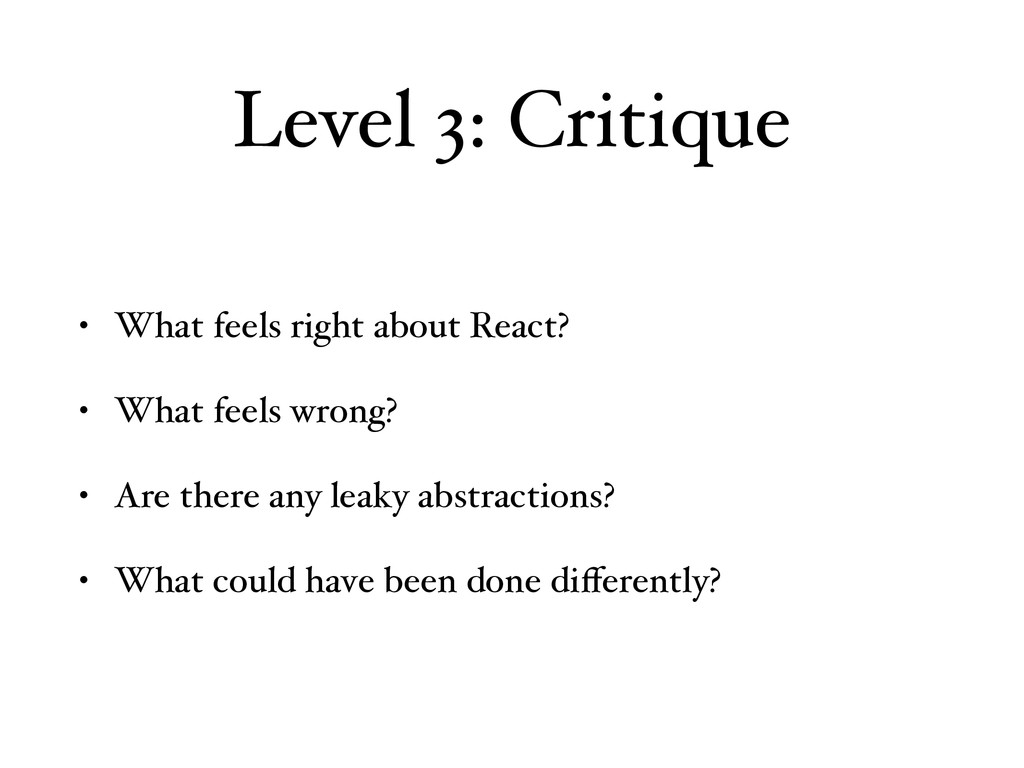 Level 3: Critique • What feels right about Reac...