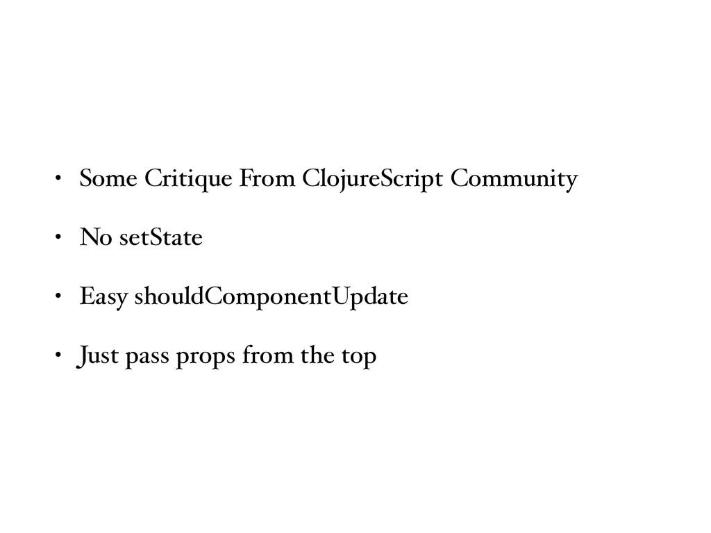 • Some Critique From ClojureScript Community • ...