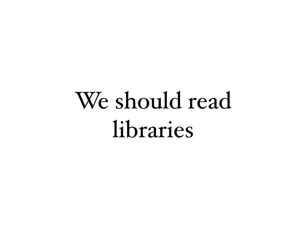 We should read libraries
