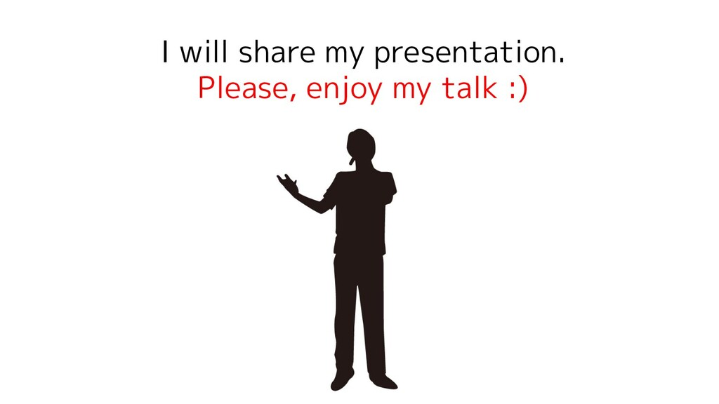 I will share my presentation. Please, enjoy my ...