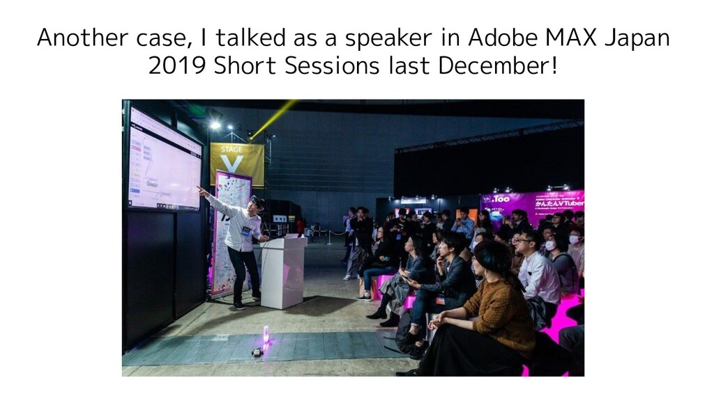 Another case, I talked as a speaker in Adobe MA...