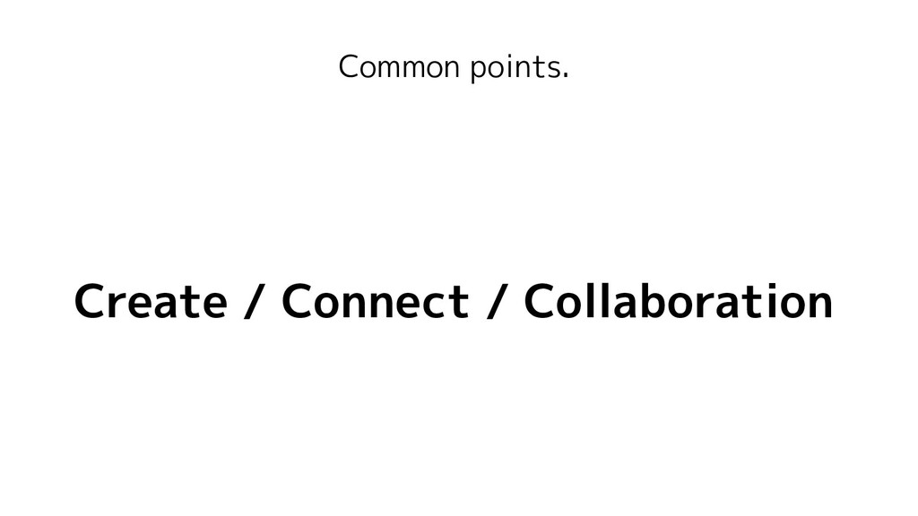 Common points. Create / Connect / Collaboration