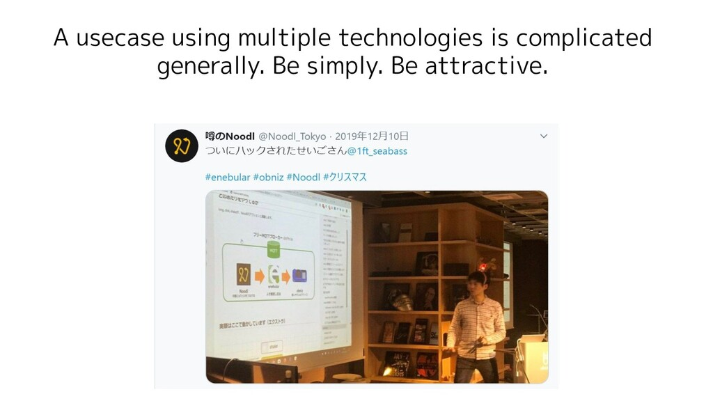 A usecase using multiple technologies is compli...