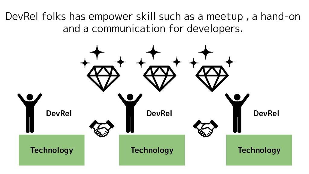 DevRel folks has empower skill such as a meetup...