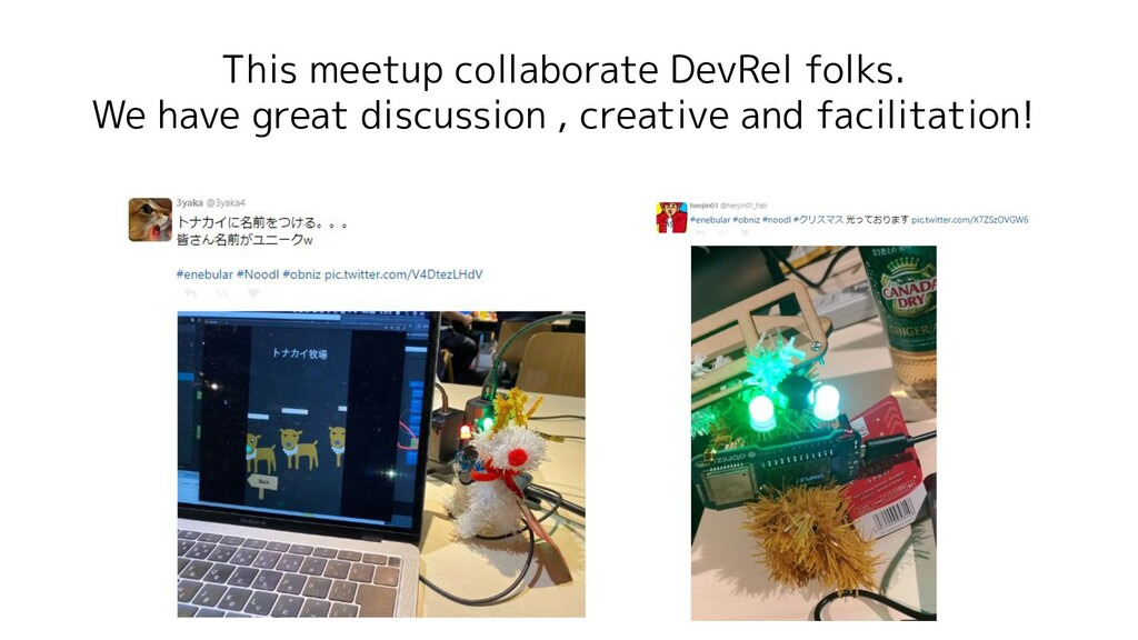 This meetup collaborate DevRel folks. We have g...
