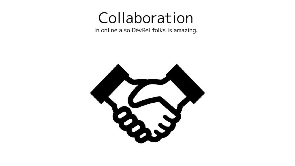 Collaboration In online also DevRel folks is am...