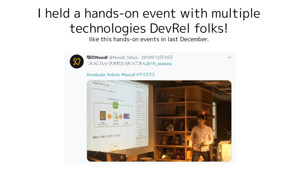I held a hands-on event with multiple technolog...