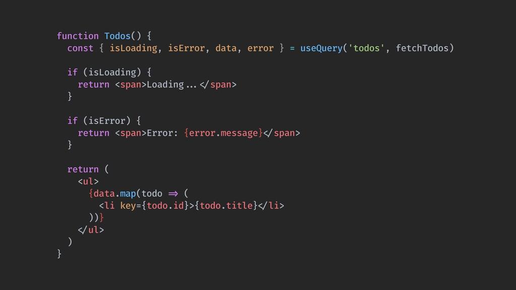 function Todos() { const { isLoading, isError, ...