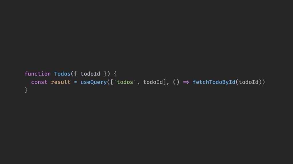 function Todos({ todoId }) { const result = use...