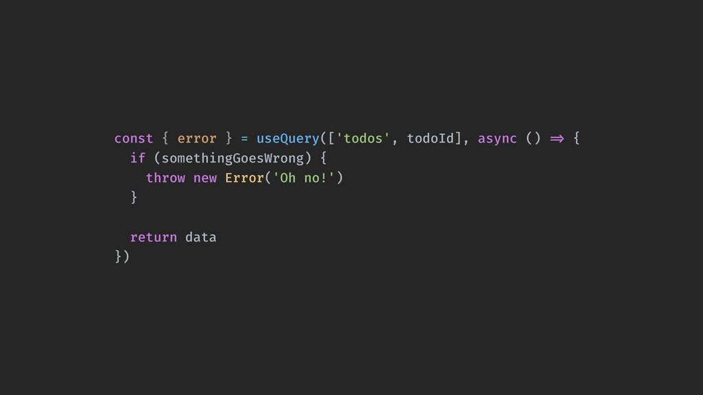const { error } = useQuery(['todos', todoId], a...