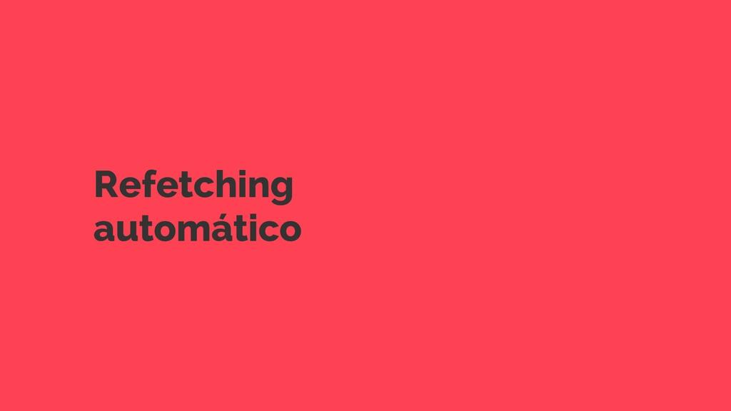 Refetching automático