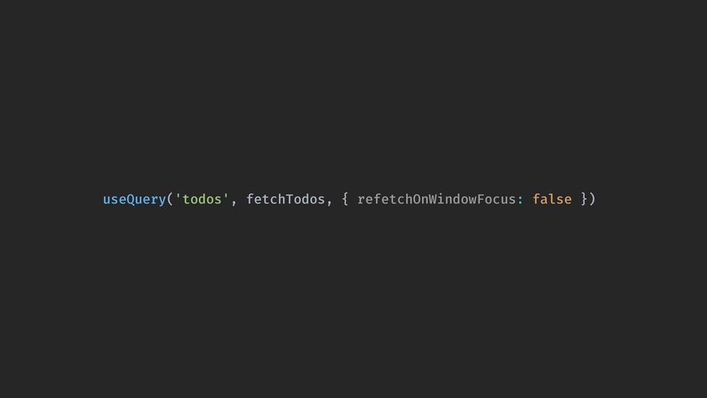 useQuery('todos', fetchTodos, { refetchOnWindow...