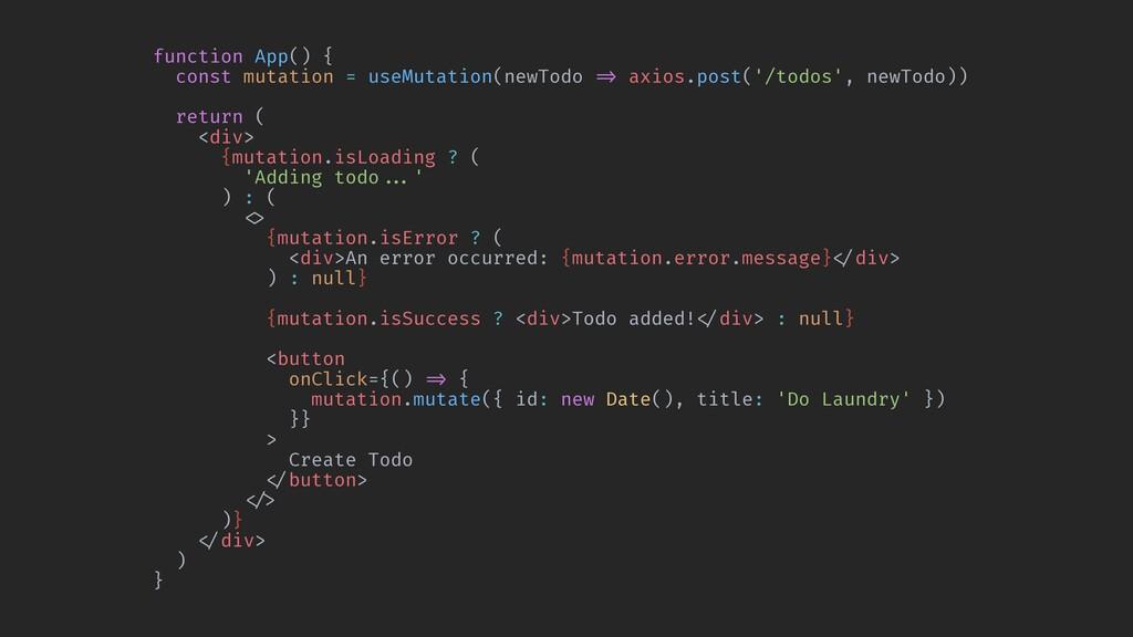 function App() { const mutation = useMutation(n...