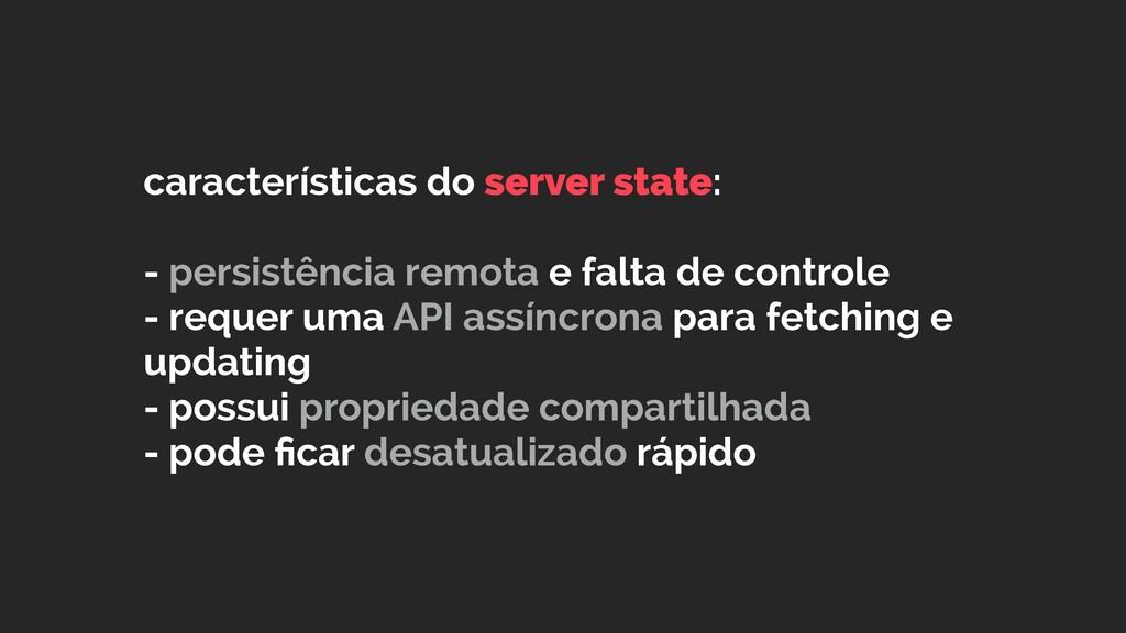características do server state:  - persistên...