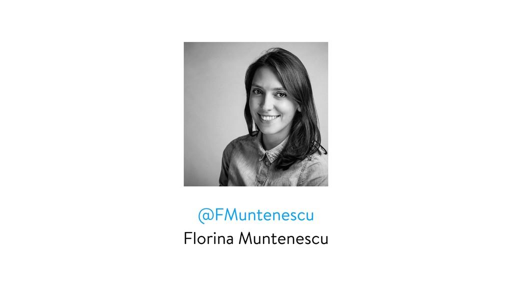 @FMuntenescu Florina Muntenescu