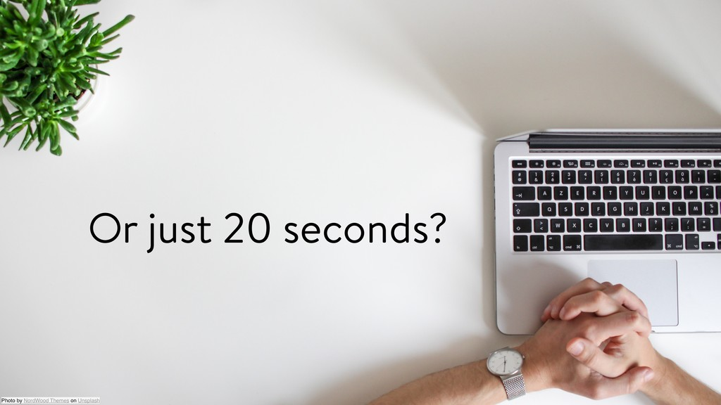 Or just 20 seconds? Photo by NordWood Themes on...