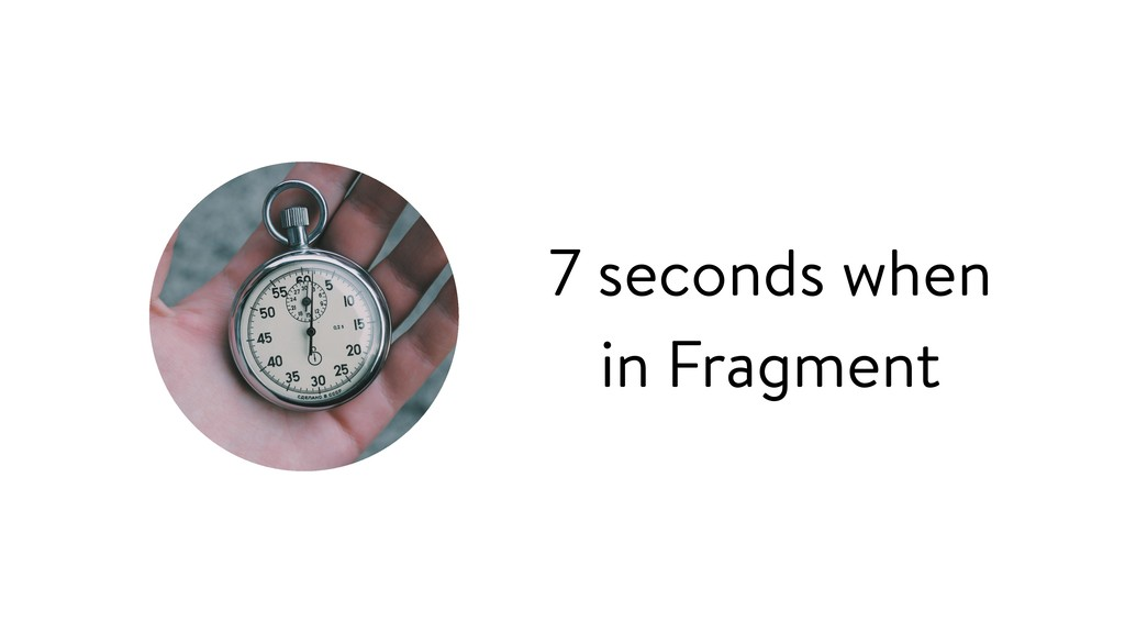 7 seconds when in Fragment