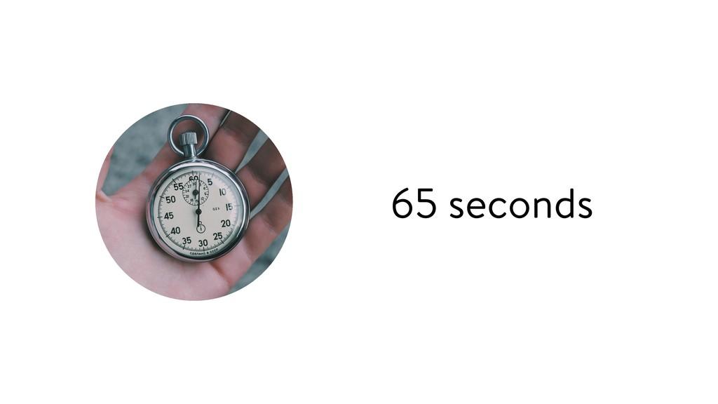 65 seconds