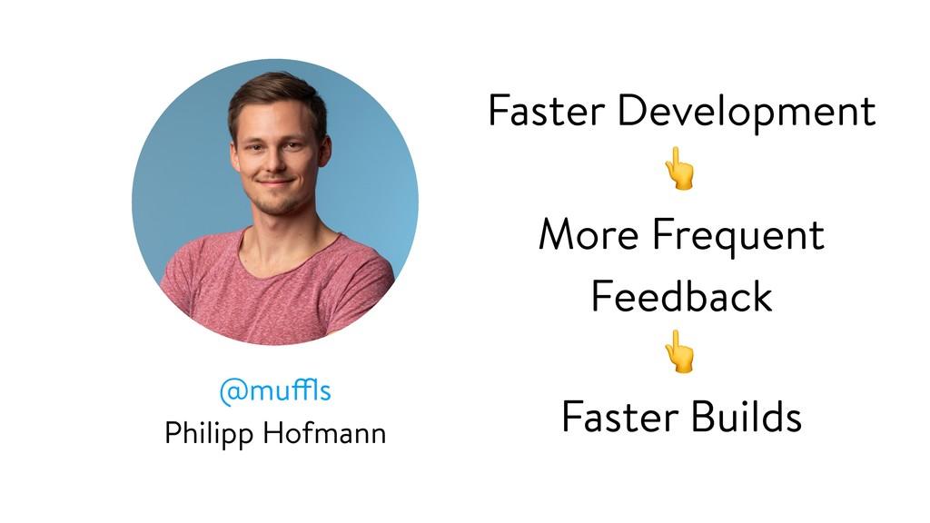 @muffls Philipp Hofmann Faster Development  Mor...