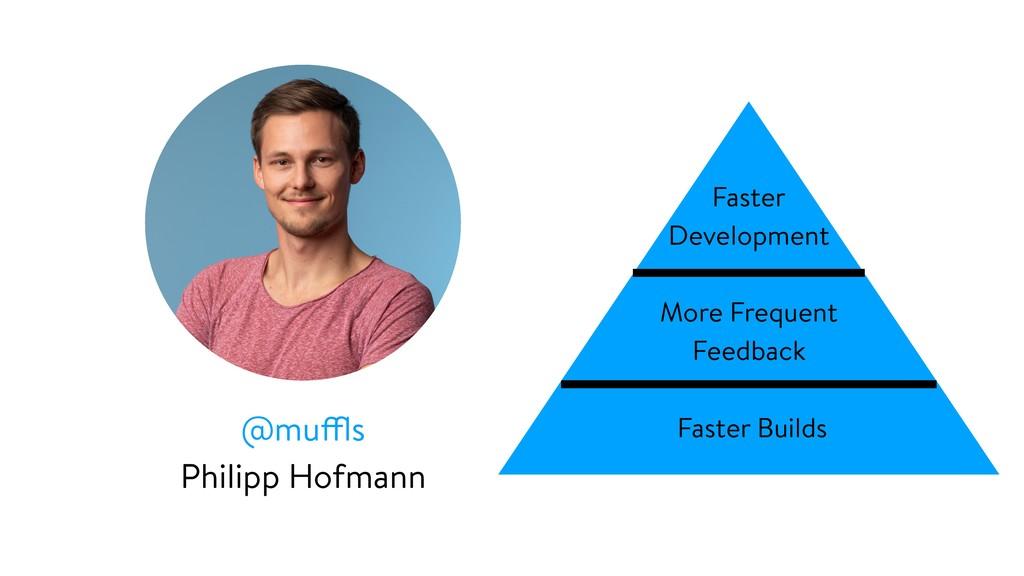 @muffls Philipp Hofmann Faster Development More...
