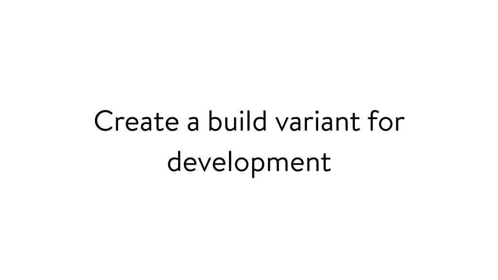 Create a build variant for development