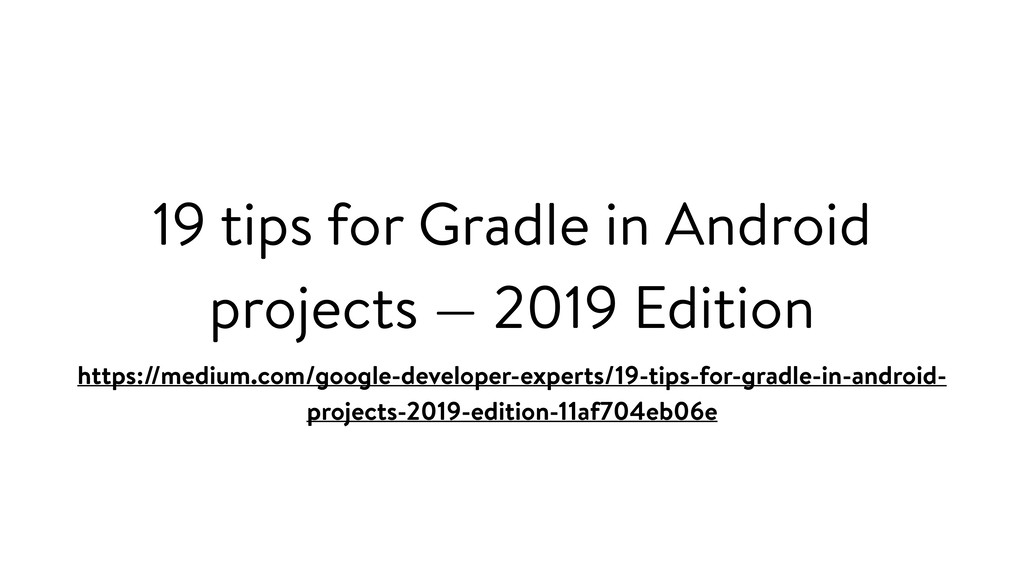 19 tips for Gradle in Android projects — 2019 E...