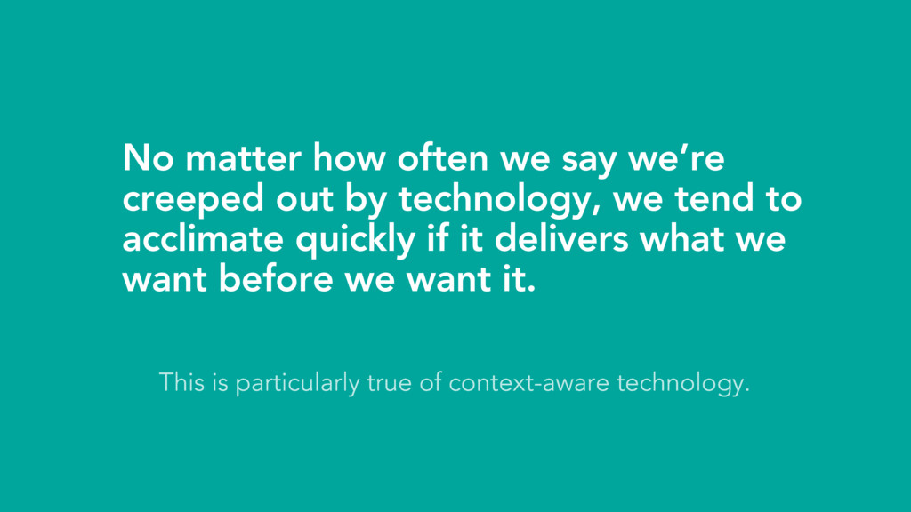 This is particularly true of context-aware tech...