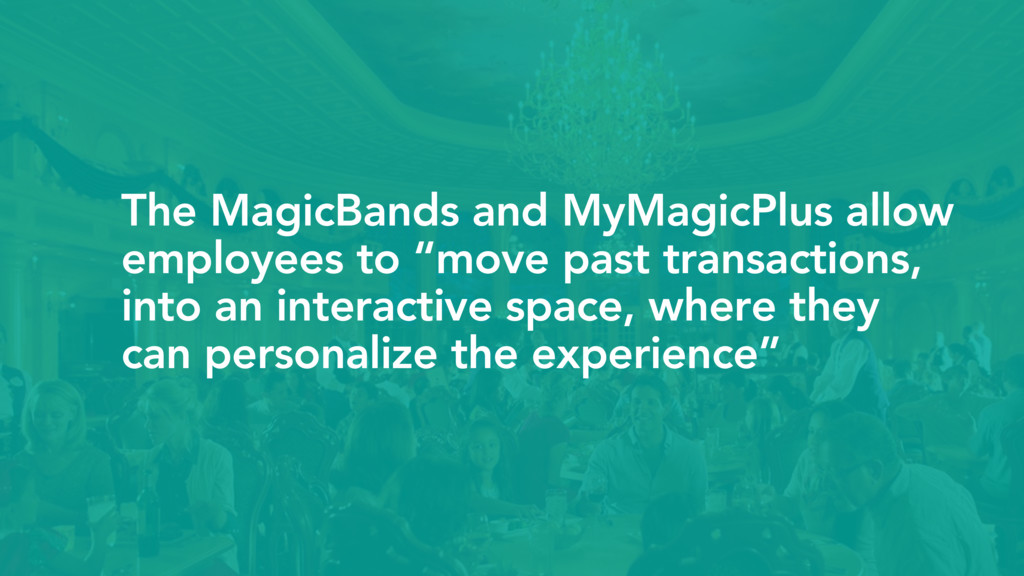 The MagicBands and MyMagicPlus allow employees ...