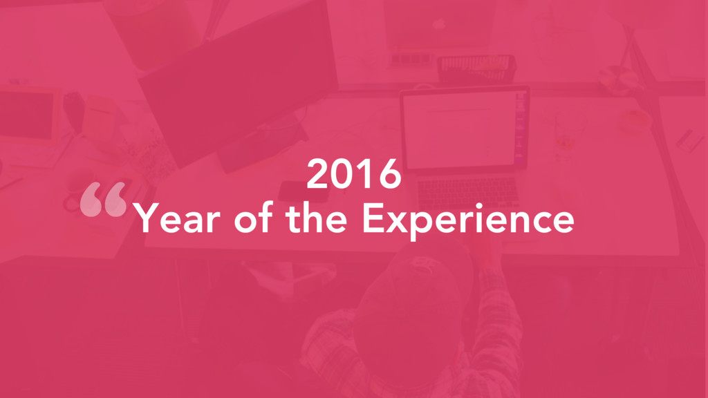"""2016 Year of the Experience """""""