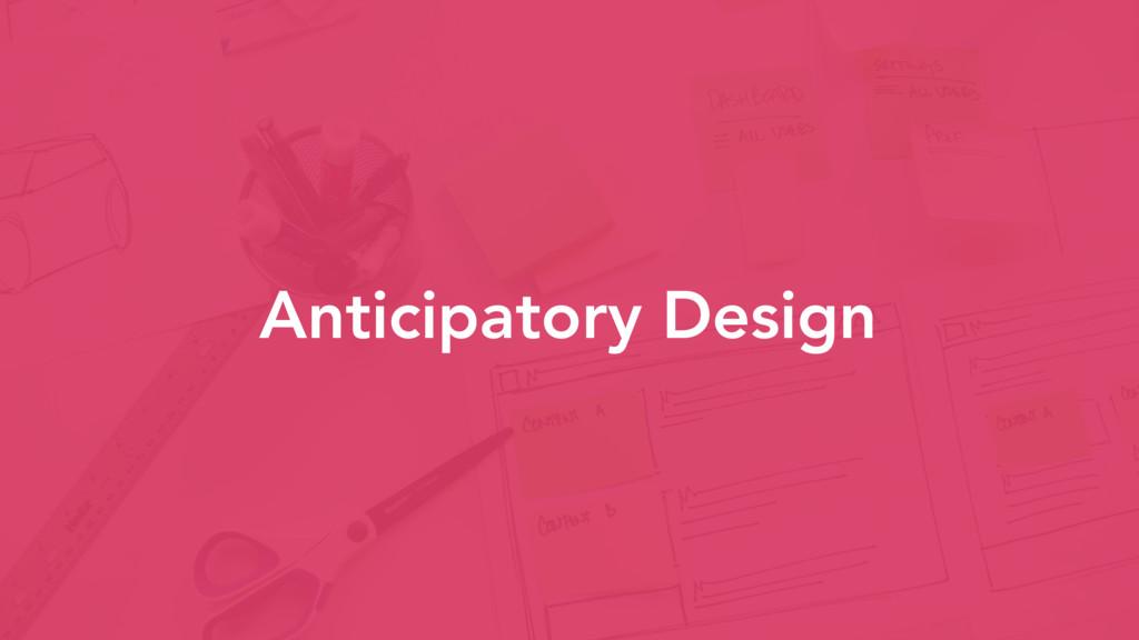Anticipatory Design