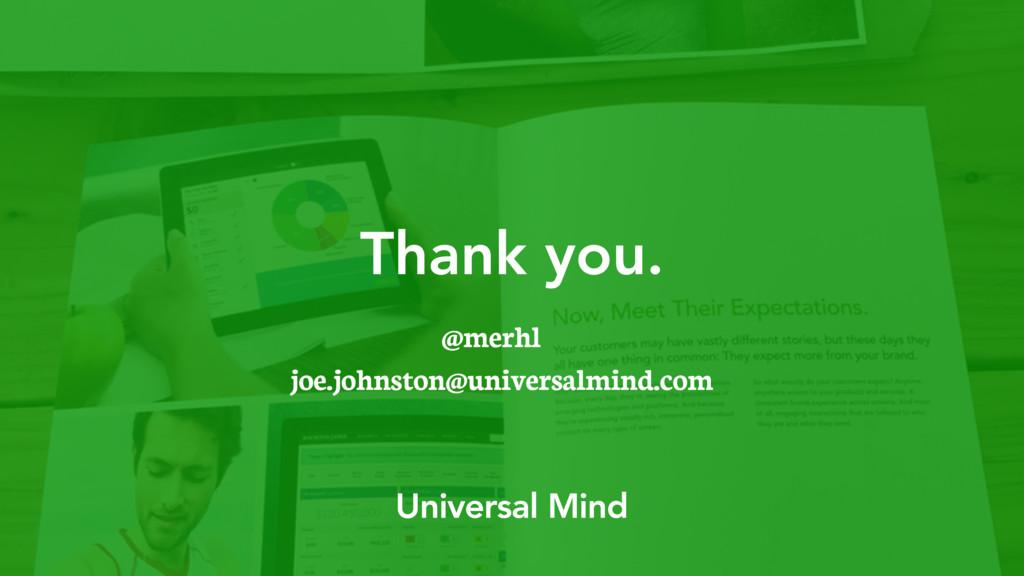 Thank you. @merhl joe.johnston@universalmind.com