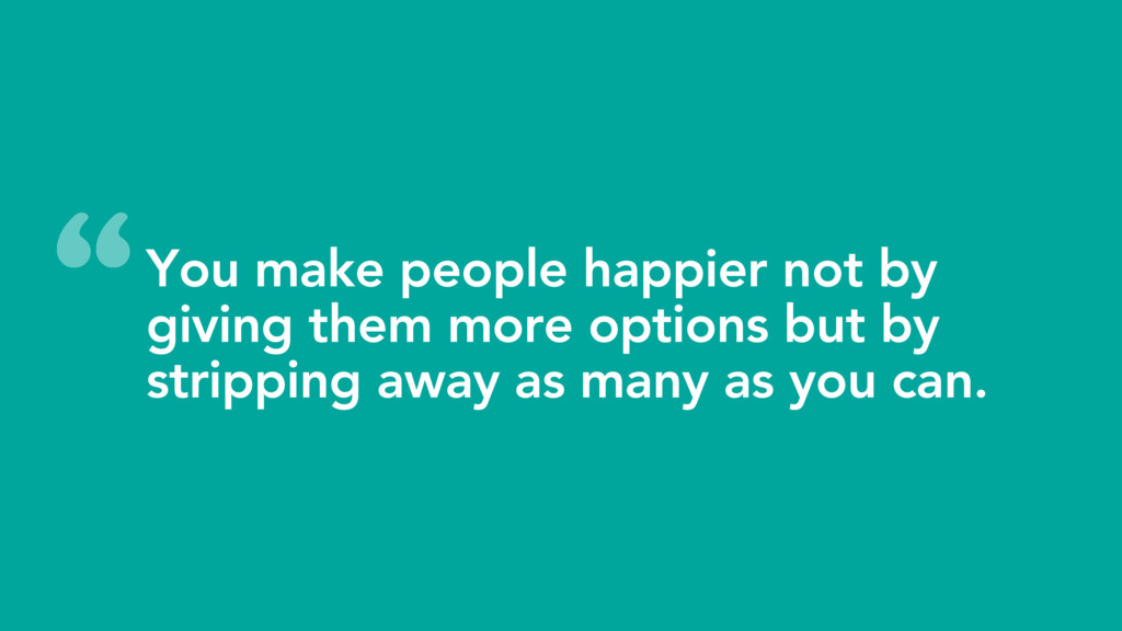 You make people happier not by giving them more...
