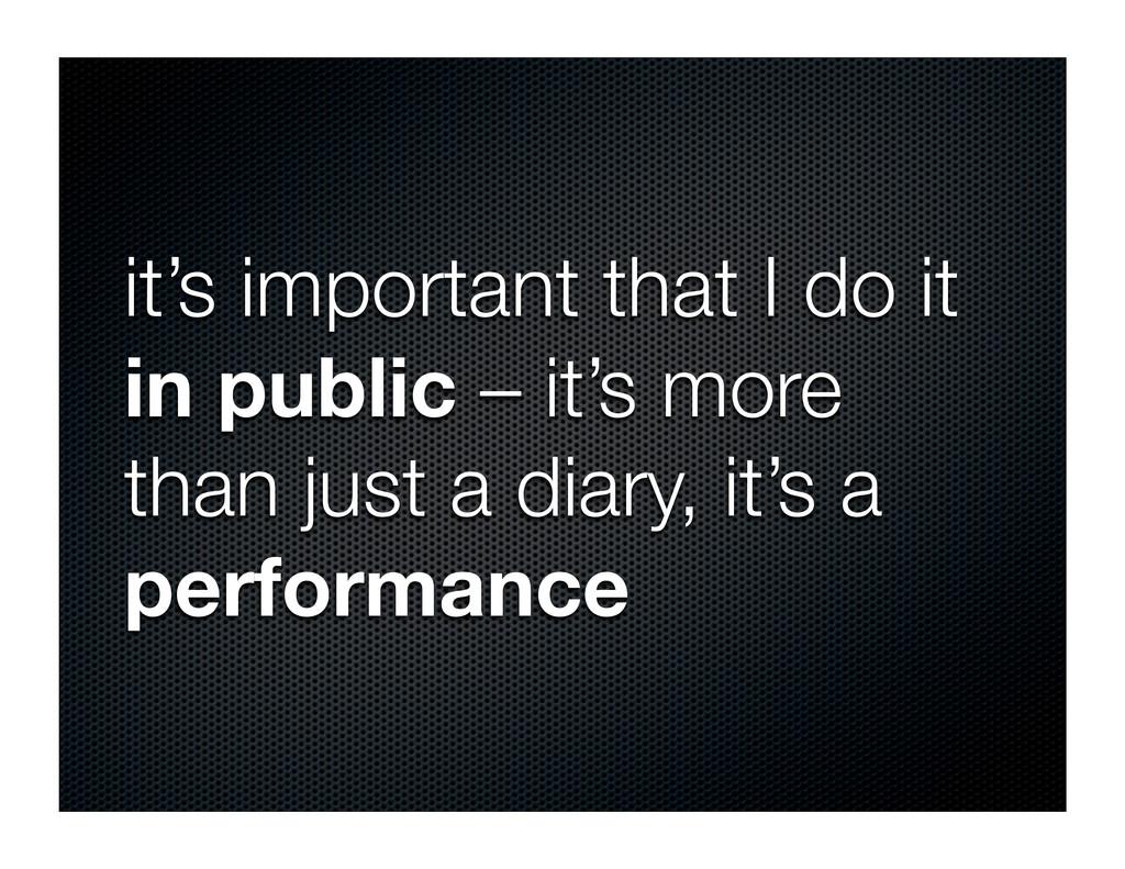 it's important that I do it in public – it's mo...