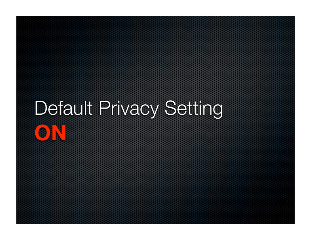 Default Privacy Setting ON