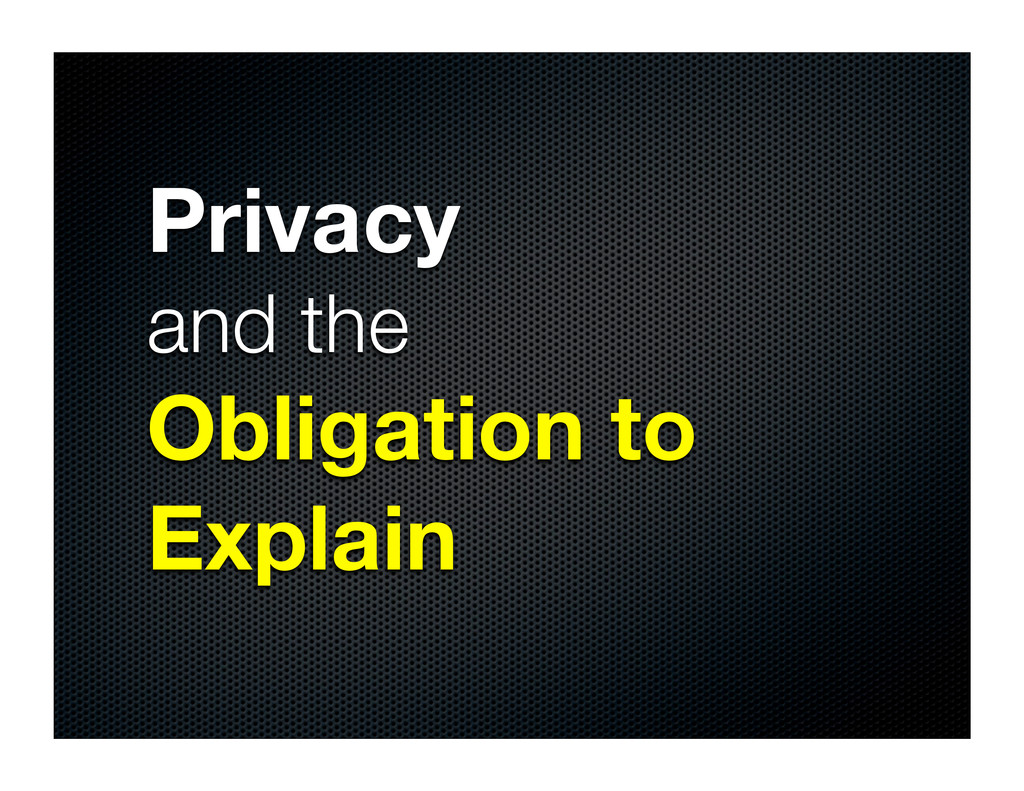 Privacy and the Obligation to Explain