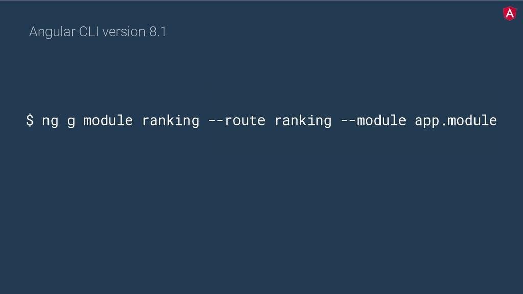 $ ng g module ranking --route ranking --module ...