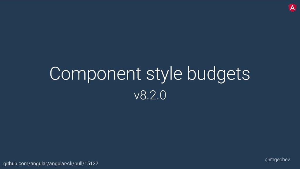 @mgechev Component style budgets v8.2.0 github....