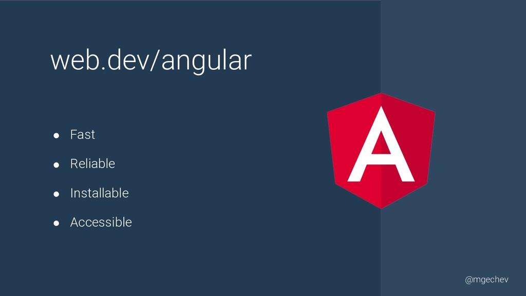 @yourtwitter @mgechev web.dev/angular ● Fast ● ...