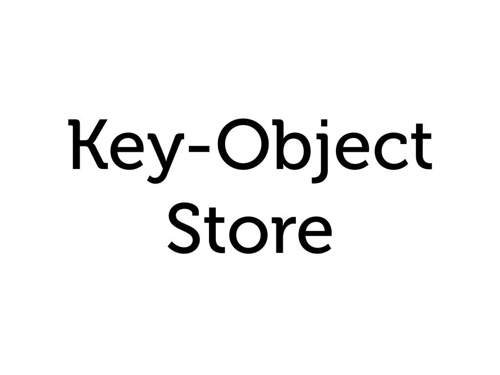 Key-Object Store